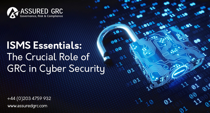 ISMS Essentials: The Crucial Role of GRC in Cyber Security