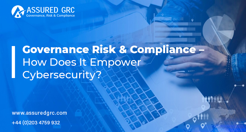 Governance Risk & Compliance – How Does It Empower Cyber Security?